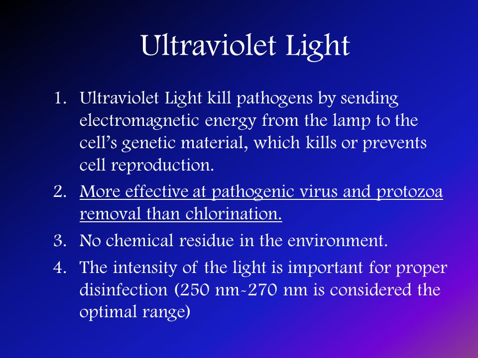 Ultraviolet Light 1.Ultraviolet Light kill pathogens by sending electromagnetic energy from the lamp to the cell's genetic material, which kills or prevents cell reproduction.