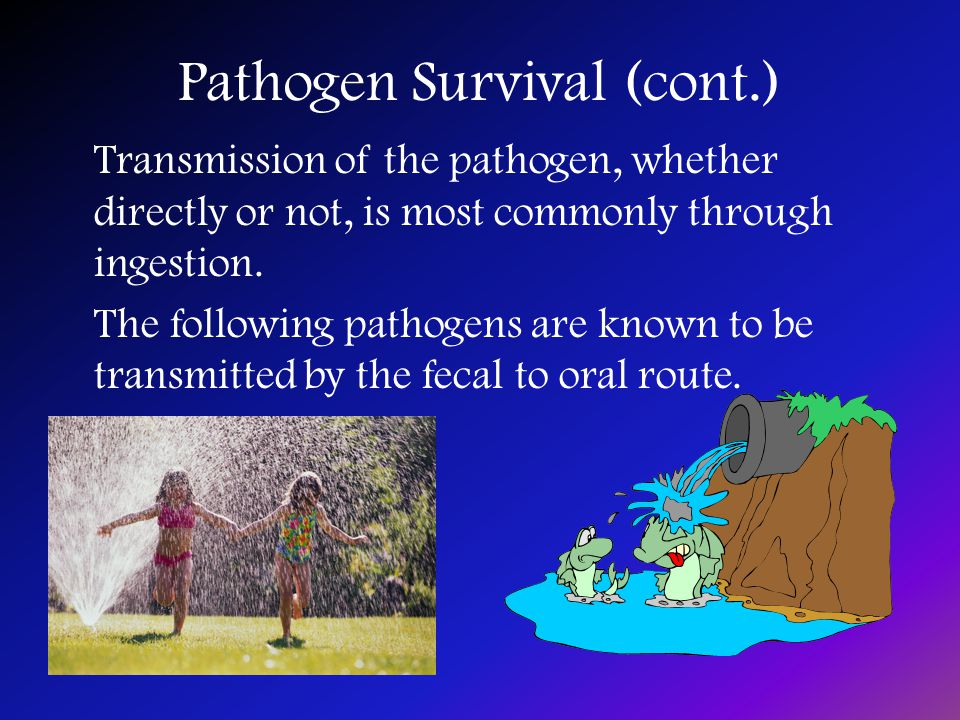 Pathogen Survival (cont.) Transmission of the pathogen, whether directly or not, is most commonly through ingestion.