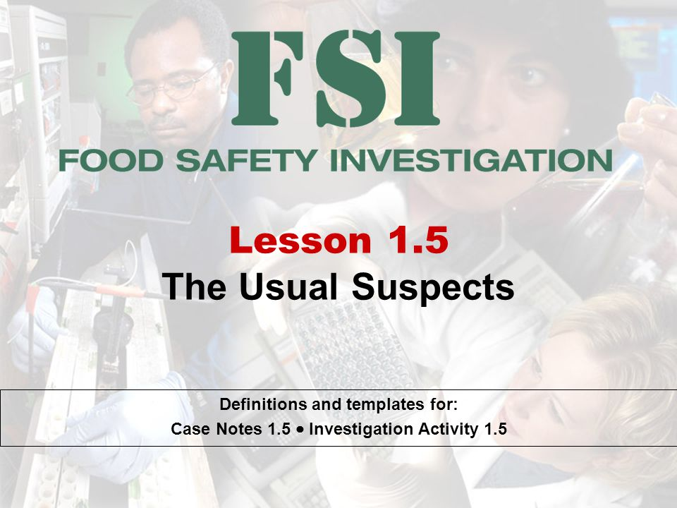 Lesson 1.5 The Usual Suspects Definitions and templates for: Case Notes 1.5 Investigation Activity 1.5