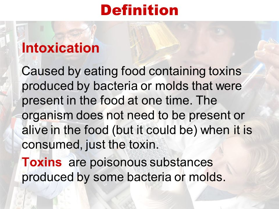 Intoxication Caused by eating food containing toxins produced by bacteria or molds that were present in the food at one time.