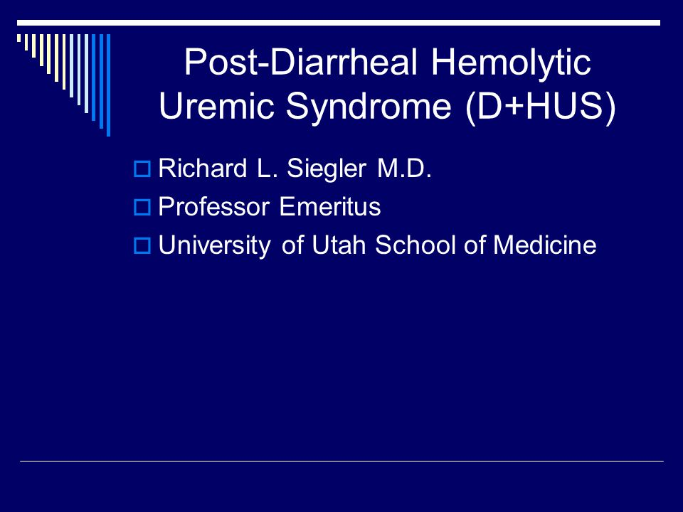 What is Post-Diarrheal Hemolytic Uremic Syndrome (D+HUS) and where did it come from .