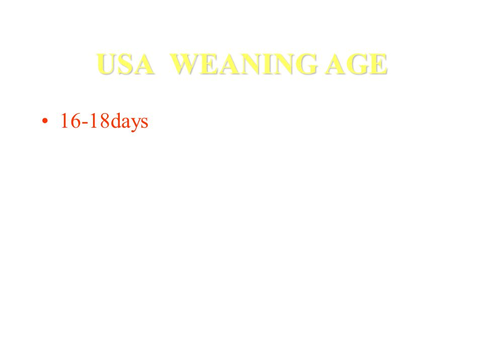 USA WEANING AGE 16-18days