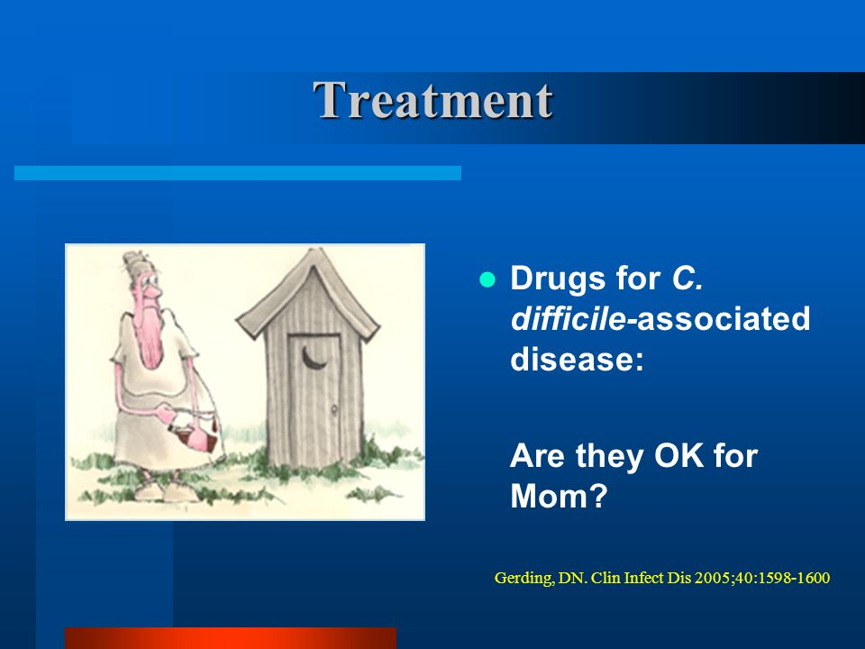 Treatment Drugs for C. difficile-associated disease: Are they OK for Mom.