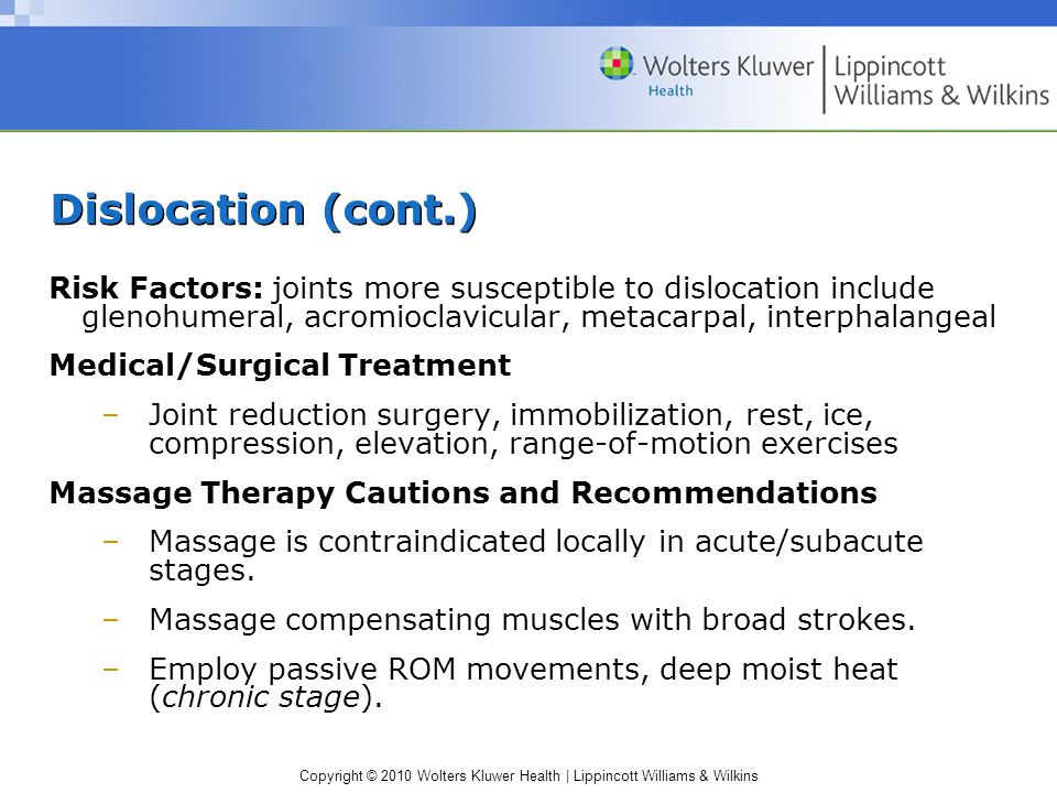 Copyright © 2010 Wolters Kluwer Health | Lippincott Williams & Wilkins Dislocation (cont.) Risk Factors: joints more susceptible to dislocation includ