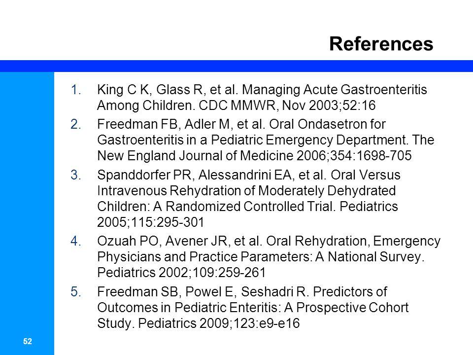 52 References 1.King C K, Glass R, et al. Managing Acute Gastroenteritis Among Children.