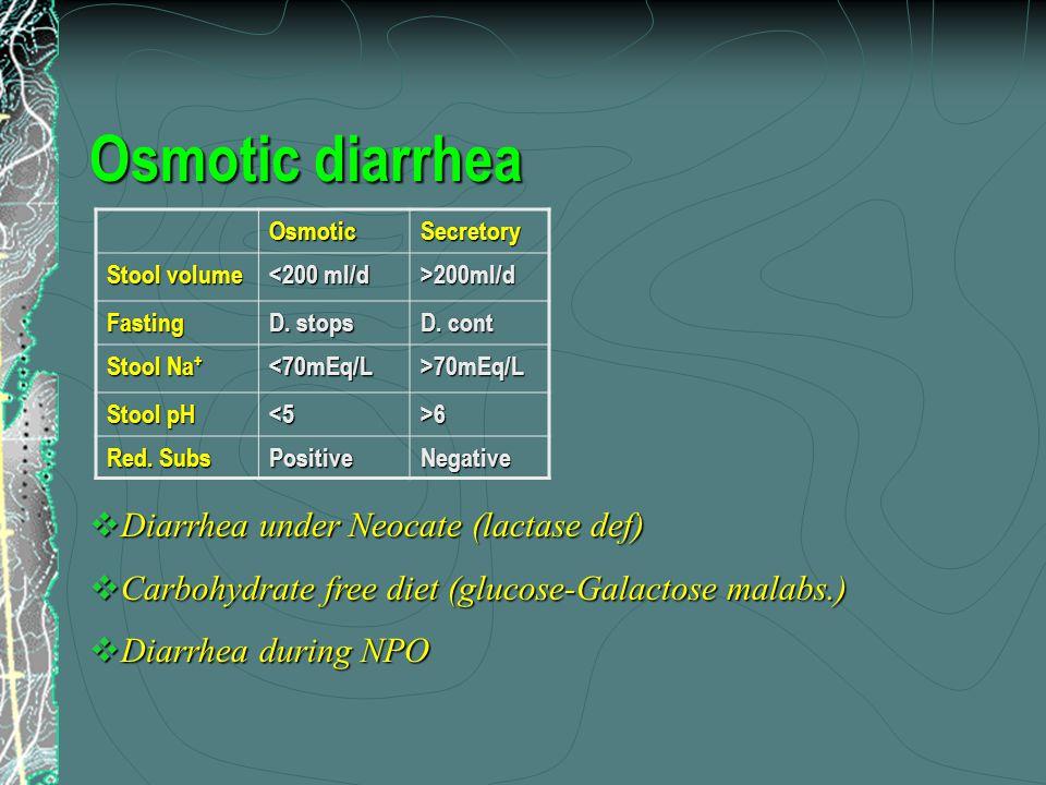 Osmotic diarrhea OsmoticSecretory Stool volume <200 ml/d >200ml/d Fasting D.