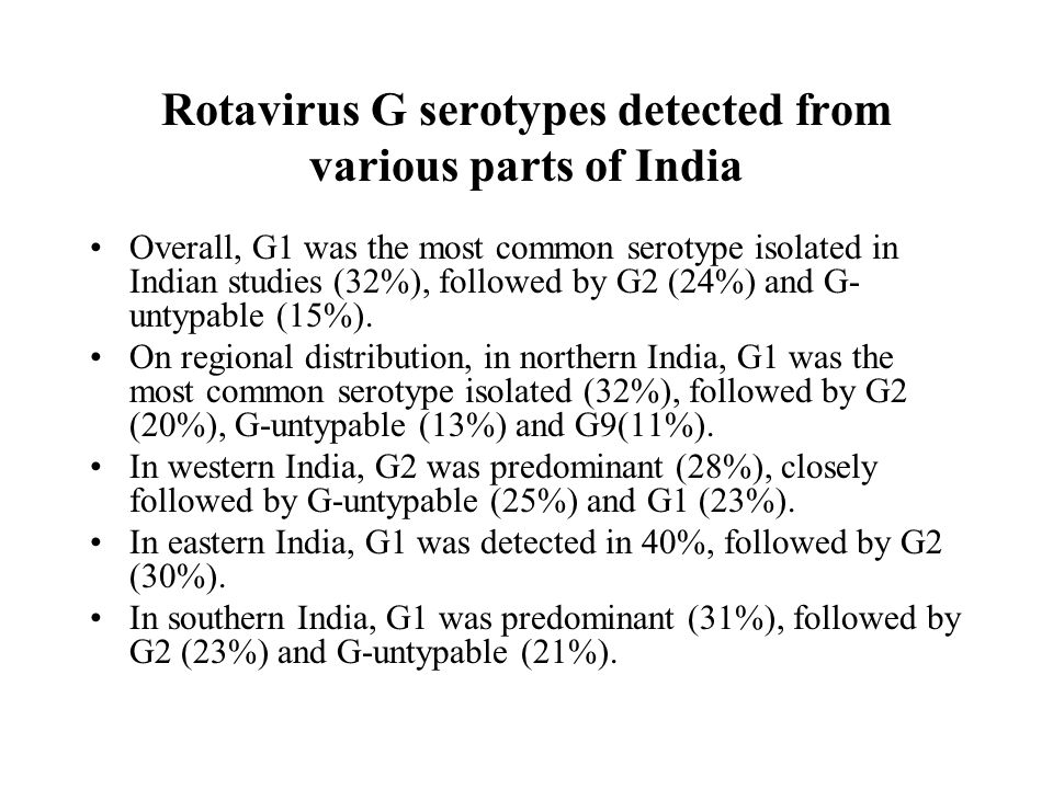 Rotavirus G serotypes detected from various parts of India Overall, G1 was the most common serotype isolated in Indian studies (32%), followed by G2 (