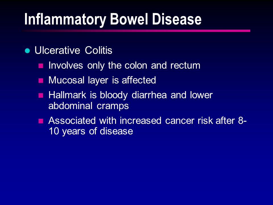 Inflammatory Bowel Disease Ulcerative Colitis Involves only the colon and rectum Mucosal layer is affected Hallmark is bloody diarrhea and lower abdom