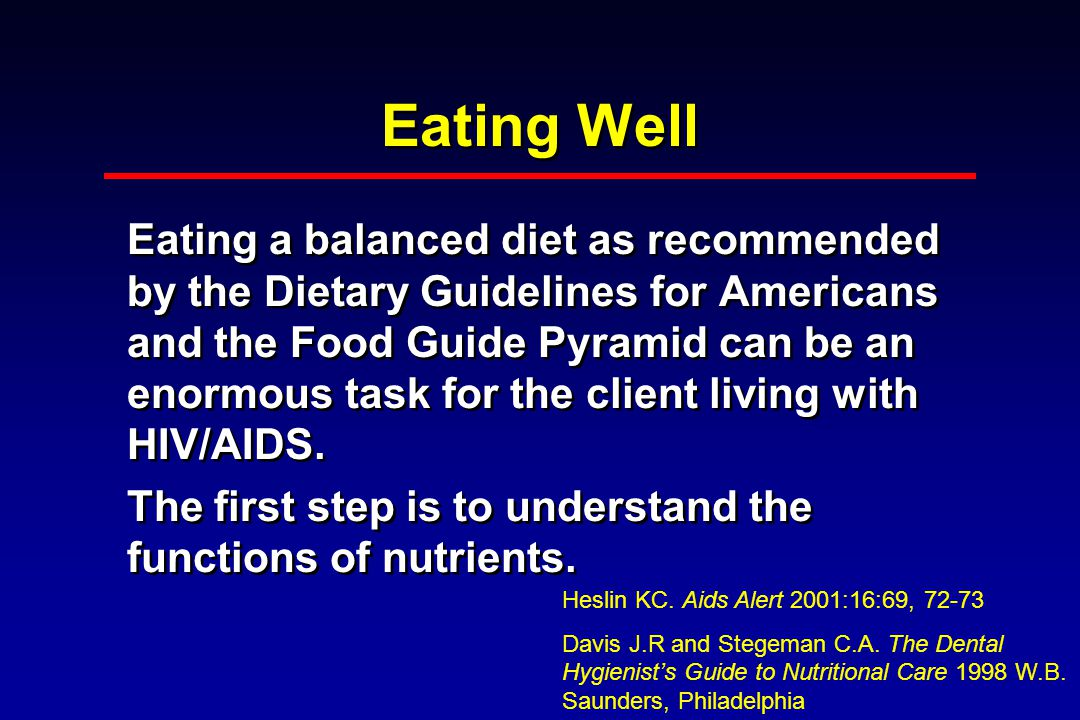 Eating Well Eating a balanced diet as recommended by the Dietary Guidelines for Americans and the Food Guide Pyramid can be an enormous task for the client living with HIV/AIDS.