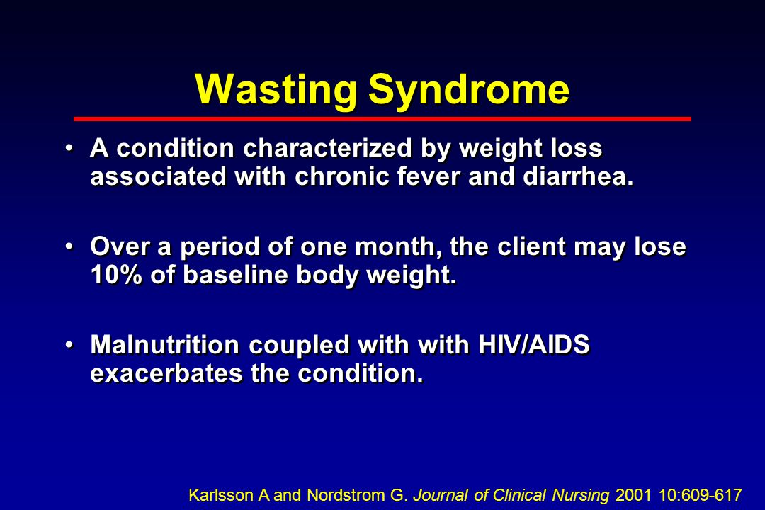 Wasting Syndrome A condition characterized by weight loss associated with chronic fever and diarrhea.