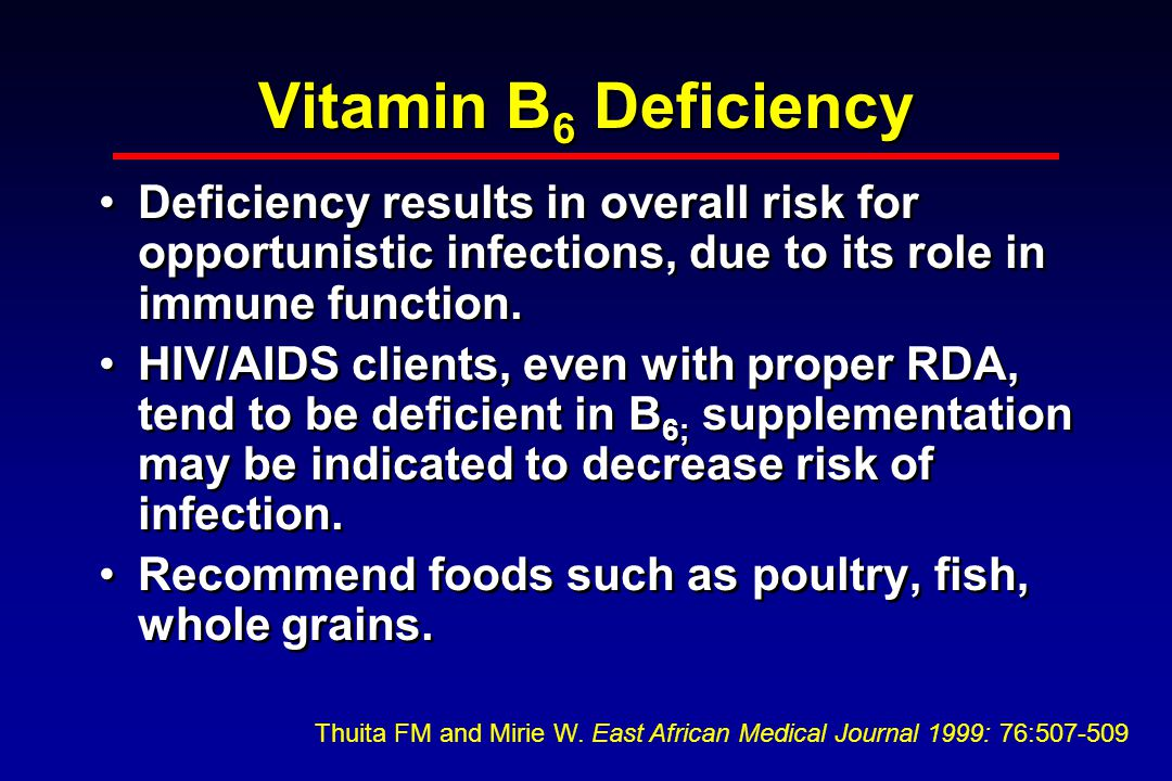 Vitamin B 6 Deficiency Deficiency results in overall risk for opportunistic infections, due to its role in immune function.