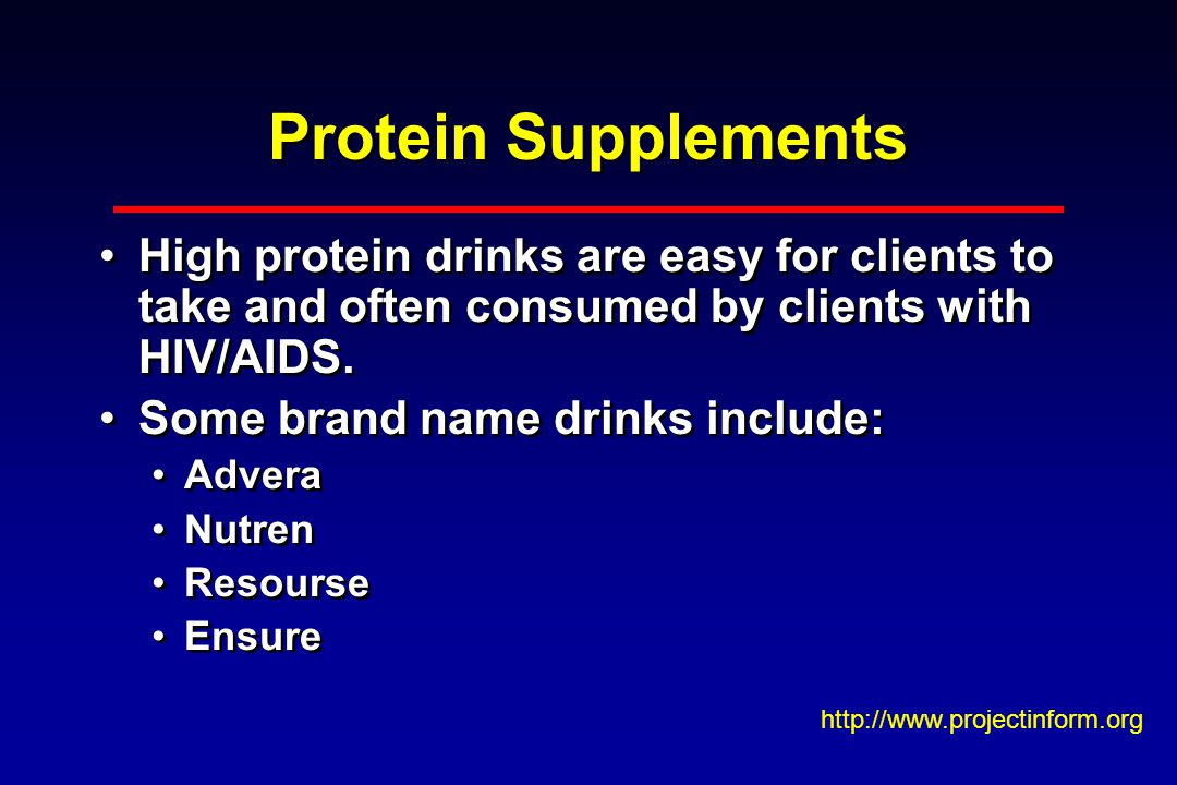 Protein Supplements High protein drinks are easy for clients to take and often consumed by clients with HIV/AIDS.
