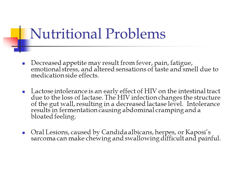 Nutritional Problems Decreased appetite may result from fever, pain, fatigue, emotional stress, and altered sensations of taste and smell due to medication side effects.