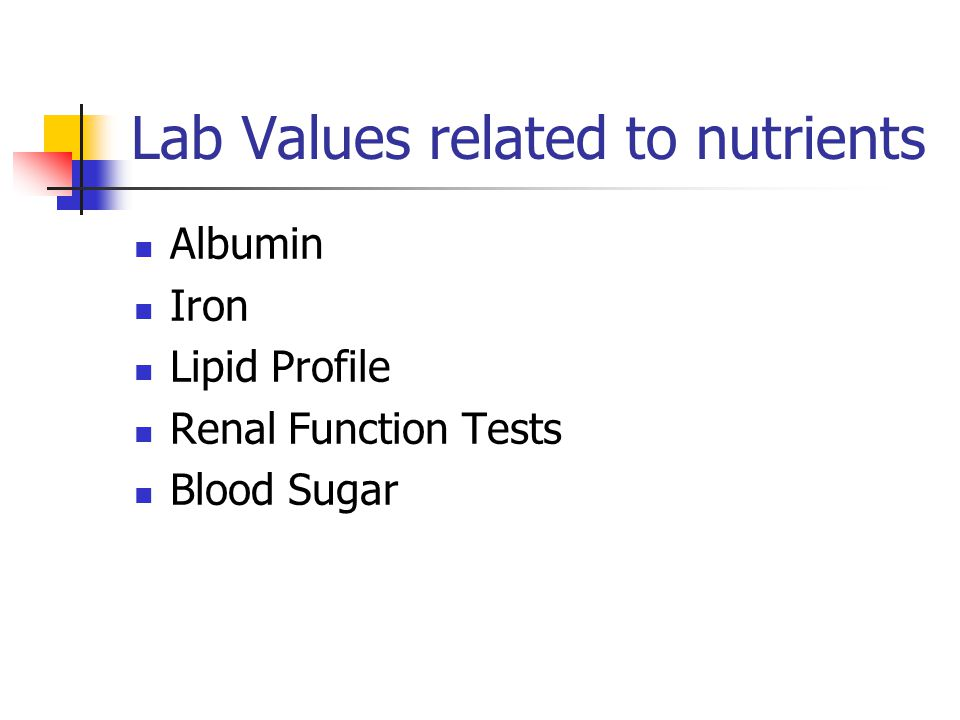 Lab Values related to nutrients Albumin Iron Lipid Profile Renal Function Tests Blood Sugar