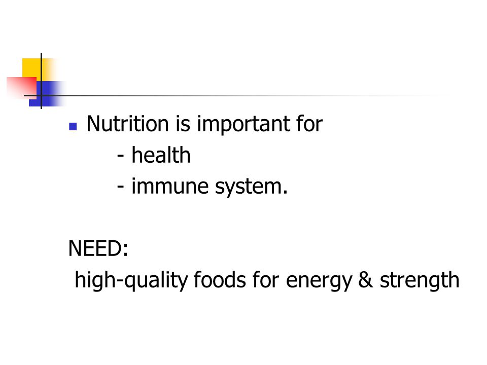 Nutrition is important for - health - immune system. NEED: high-quality foods for energy & strength