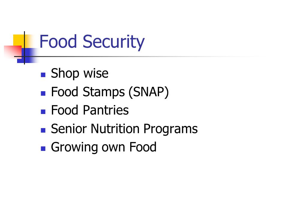 Food Security Shop wise Food Stamps (SNAP) Food Pantries Senior Nutrition Programs Growing own Food
