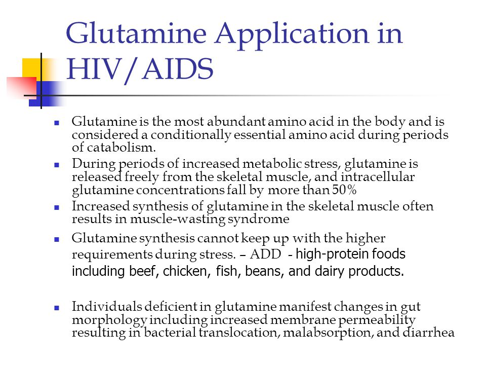 Glutamine Application in HIV/AIDS Glutamine is the most abundant amino acid in the body and is considered a conditionally essential amino acid during periods of catabolism.