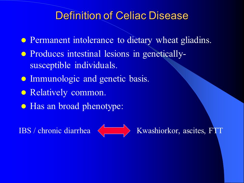 Definition of Celiac Disease Permanent intolerance to dietary wheat gliadins.
