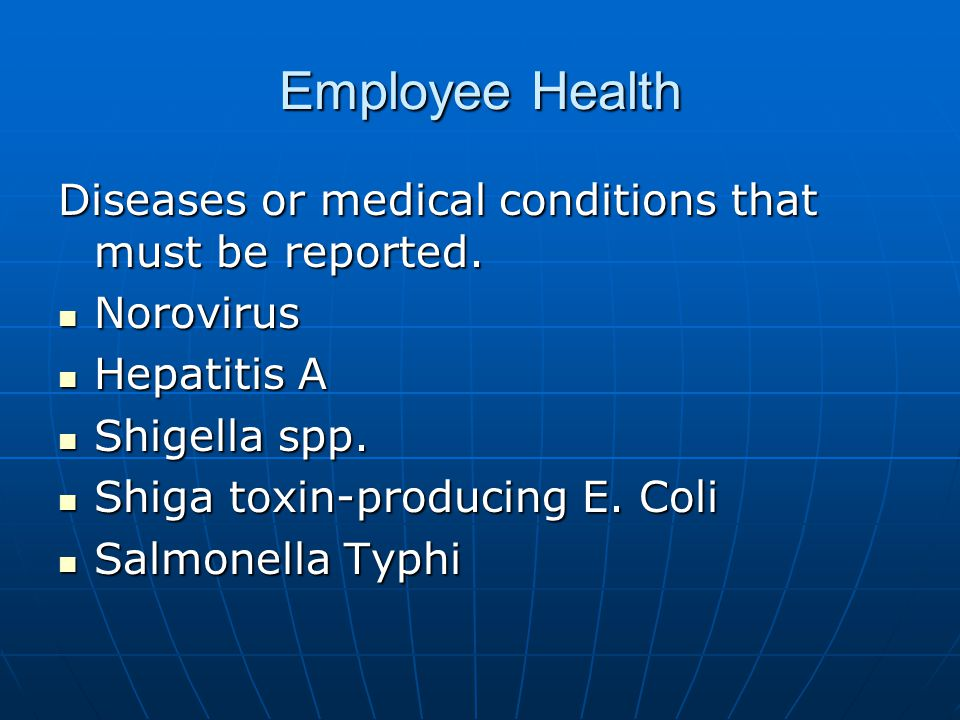 Employee Health Diseases or medical conditions that must be reported.