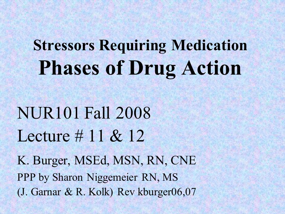 Stressors Requiring Medication Phases of Drug Action NUR101 Fall 2008 Lecture # 11 & 12 K.