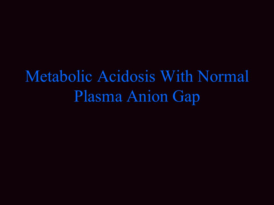 Metabolic Acidosis With Normal Plasma Anion Gap