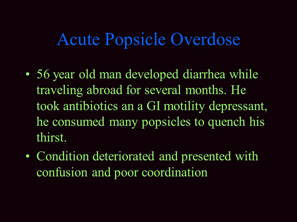 Acute Popsicle Overdose 56 year old man developed diarrhea while traveling abroad for several months.