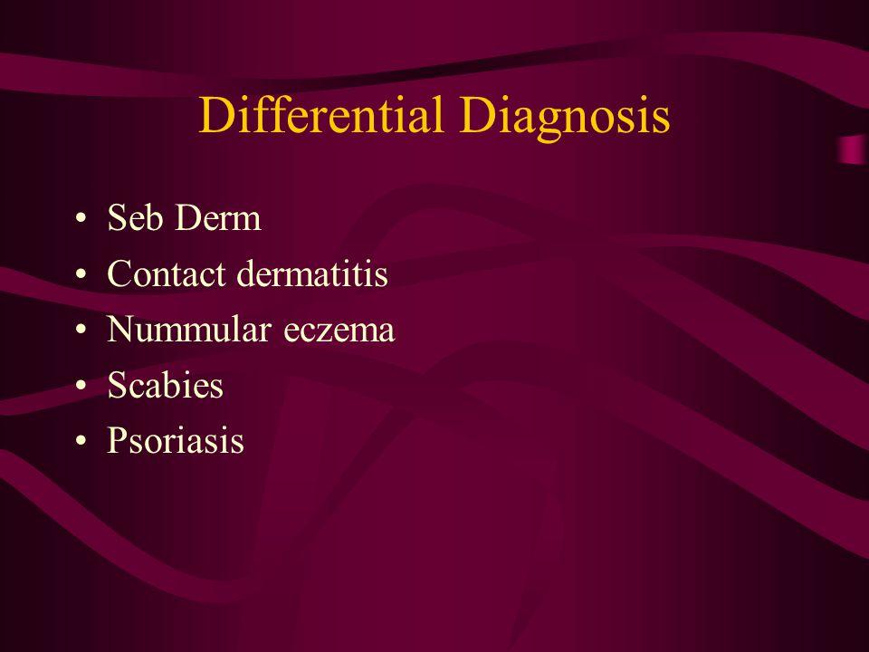Differential Diagnosis Seb Derm Contact dermatitis Nummular eczema Scabies Psoriasis