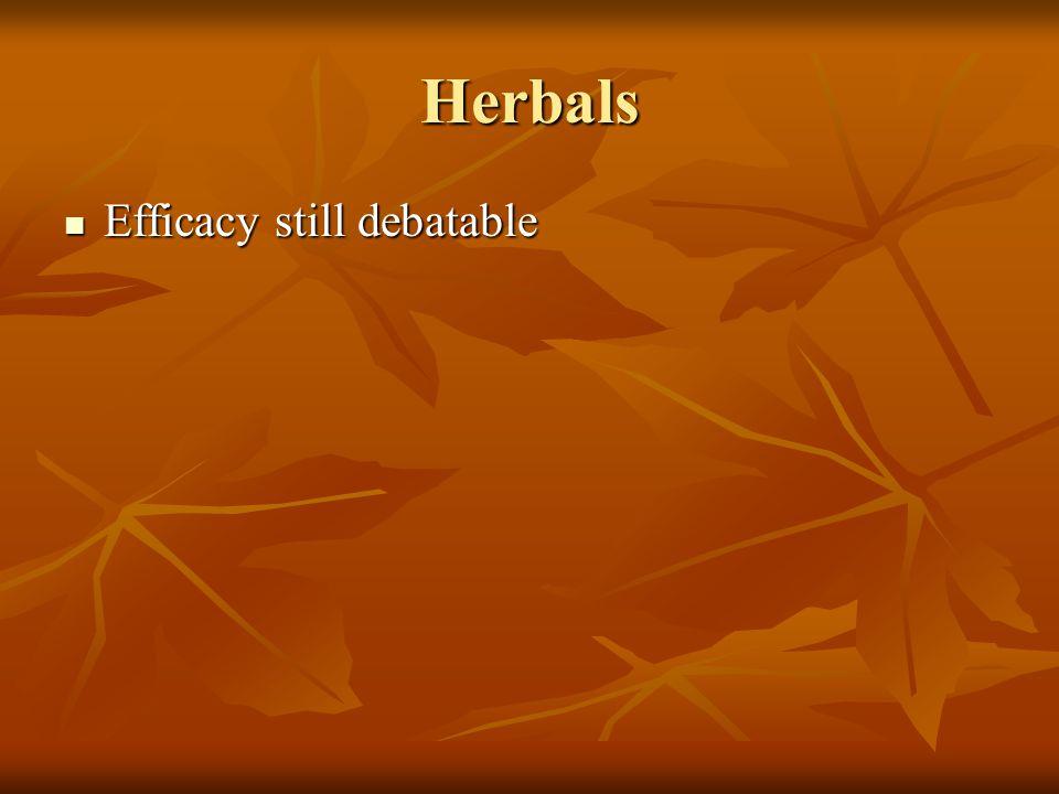 Herbals Efficacy still debatable Efficacy still debatable