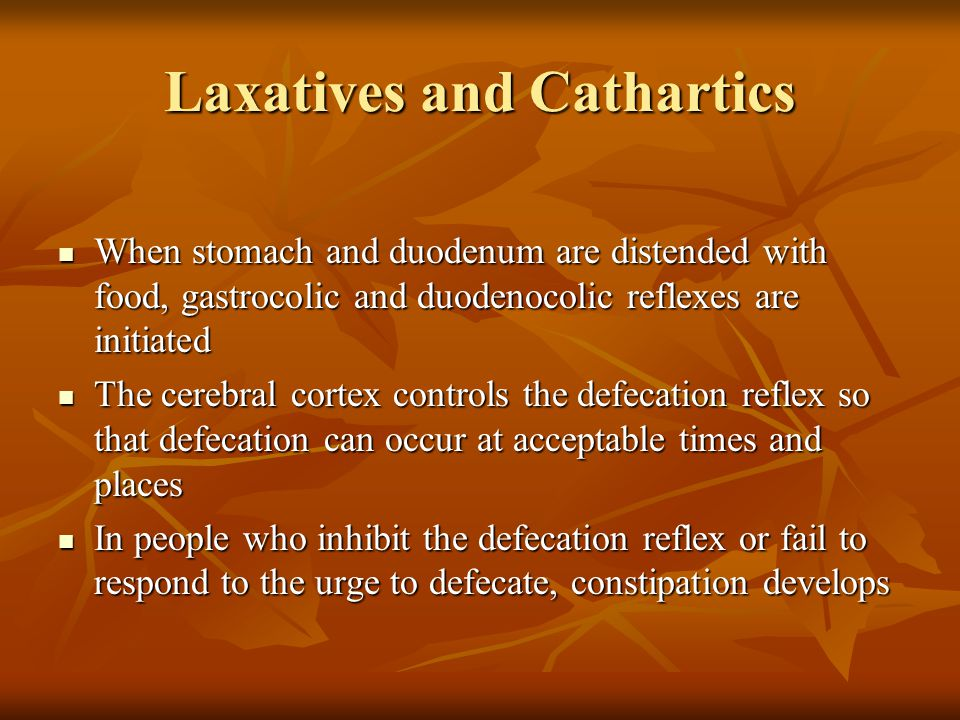 Laxatives and Cathartics When stomach and duodenum are distended with food, gastrocolic and duodenocolic reflexes are initiated When stomach and duode