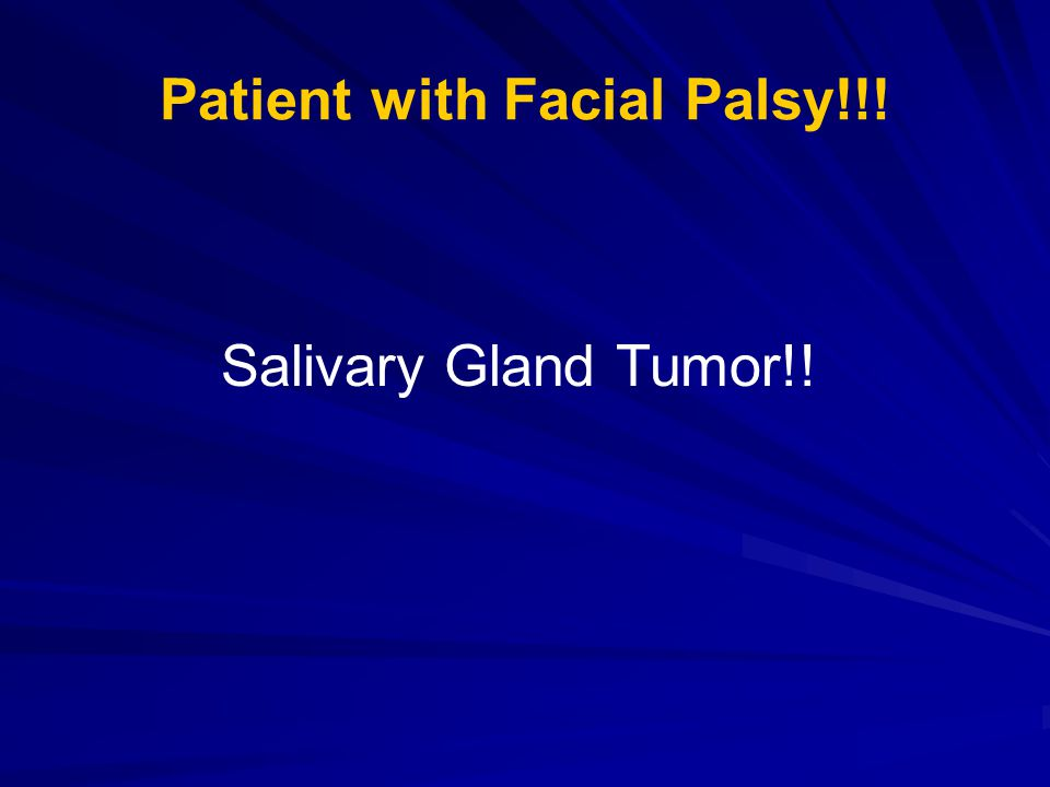 Patient with Facial Palsy!!! Salivary Gland Tumor!!