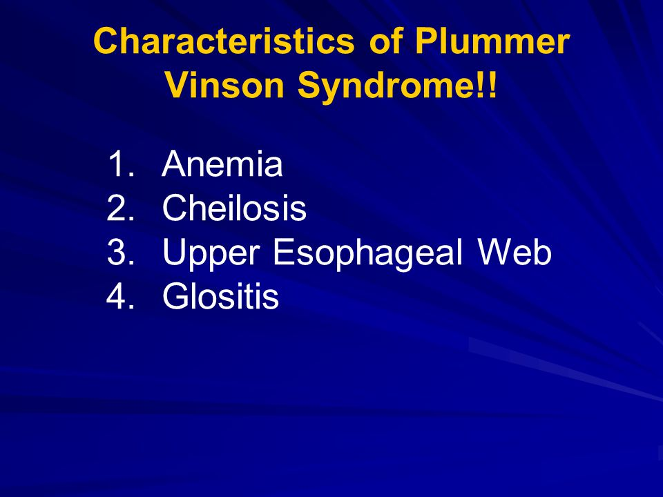 Characteristics of Plummer Vinson Syndrome!! 1.Anemia 2.Cheilosis 3.Upper Esophageal Web 4.Glositis