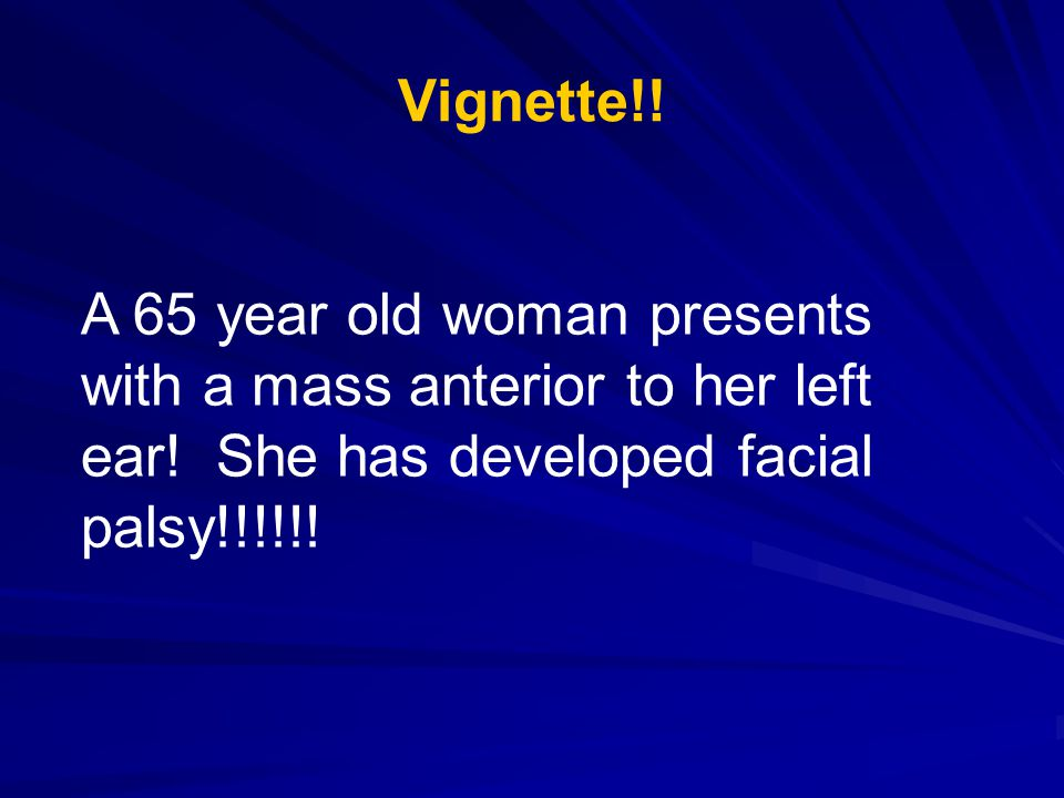 Vignette!. A 65 year old woman presents with a mass anterior to her left ear.
