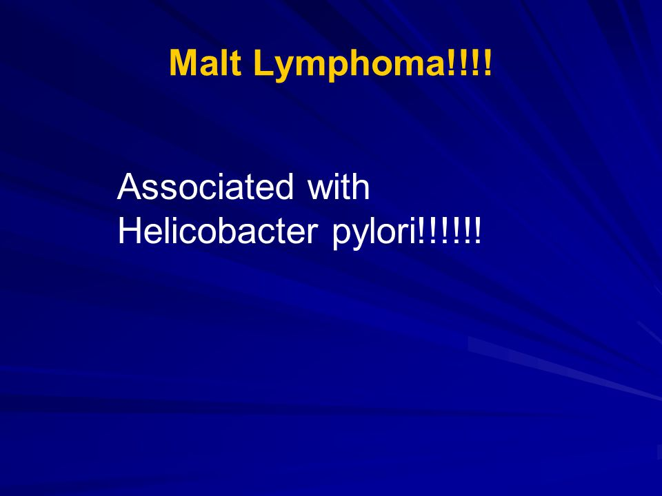 Malt Lymphoma!!!! Associated with Helicobacter pylori!!!!!!
