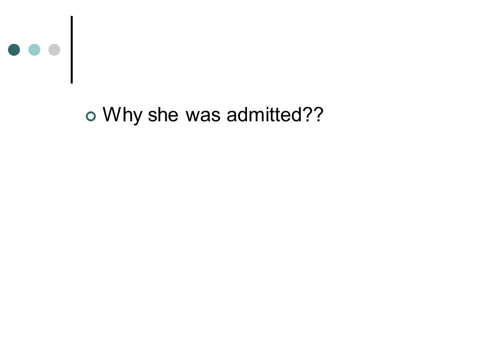 Why she was admitted??