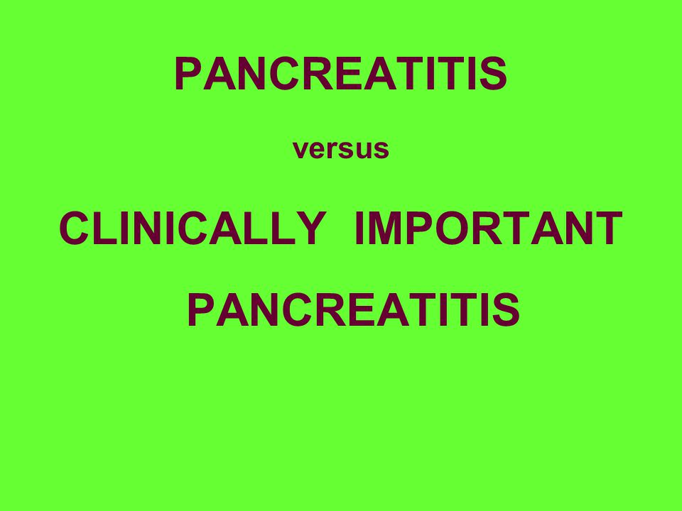 PANCREATITIS versus CLINICALLY IMPORTANT PANCREATITIS