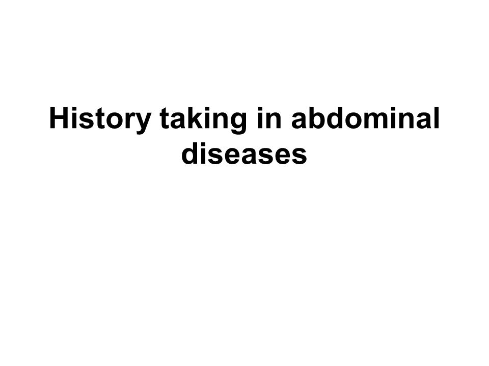 History taking Family history –Colon cancer –Gallstones