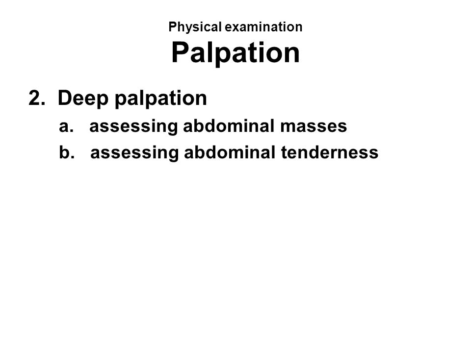 Physical examination Palpation 2. Deep palpation a.