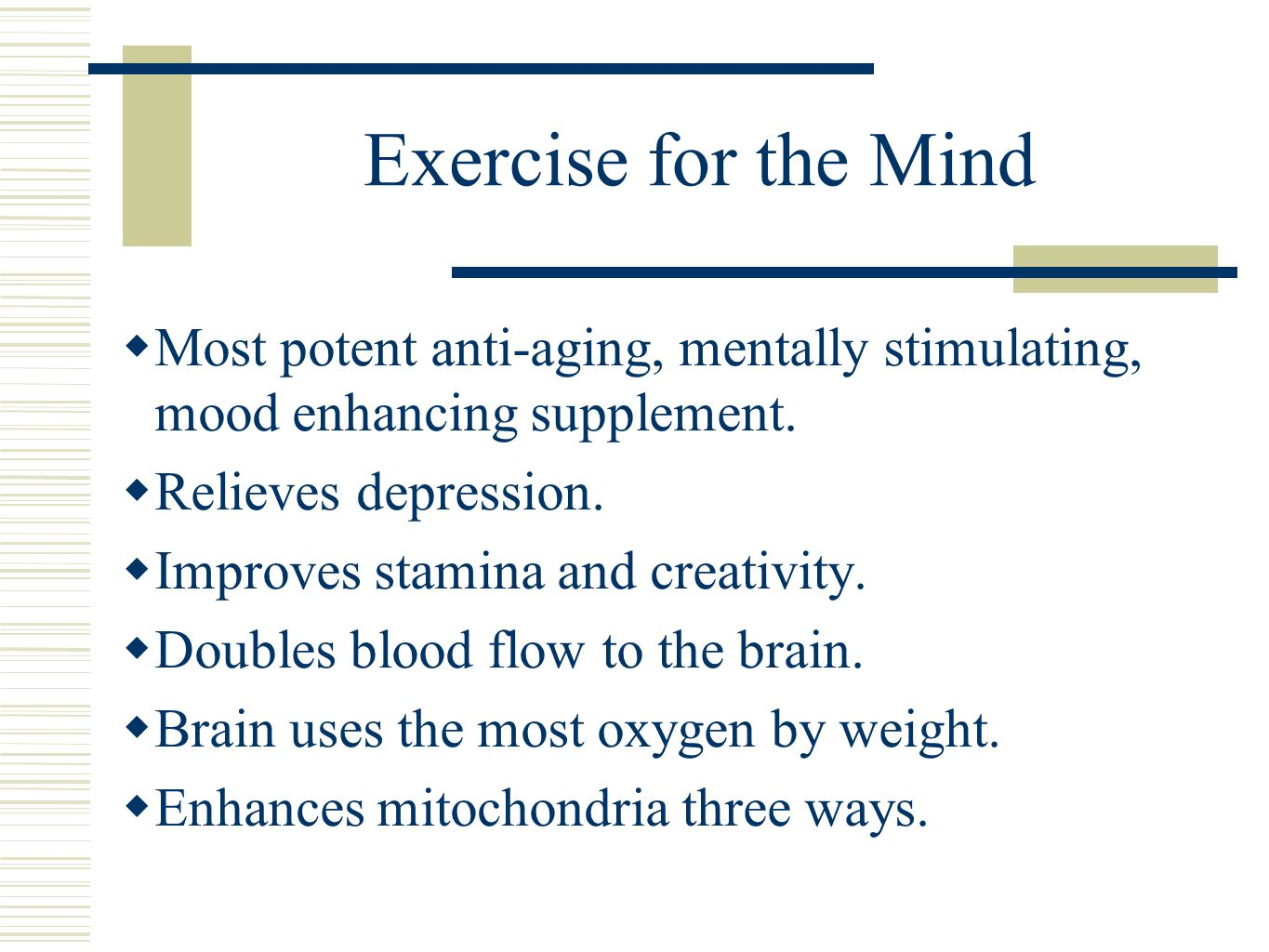 Exercise for the Mind  Most potent anti-aging, mentally stimulating, mood enhancing supplement.