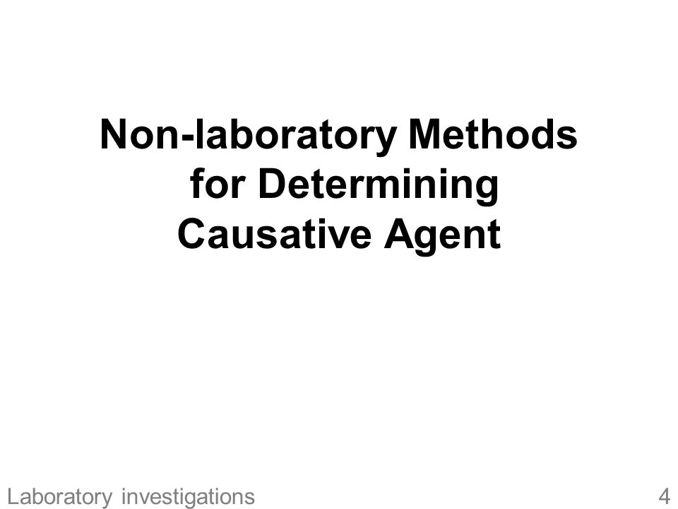15Laboratory investigations Suspect Foods Certain causative agents are associated with certain foods because the foods –Derive from animal reservoirs of agent –Derive from plants/animals that produce or accumulate toxin –Provide adequate conditions for contamin- ation, survival, and proliferation of agent Common food-illness pairings > Non-laboratory methods