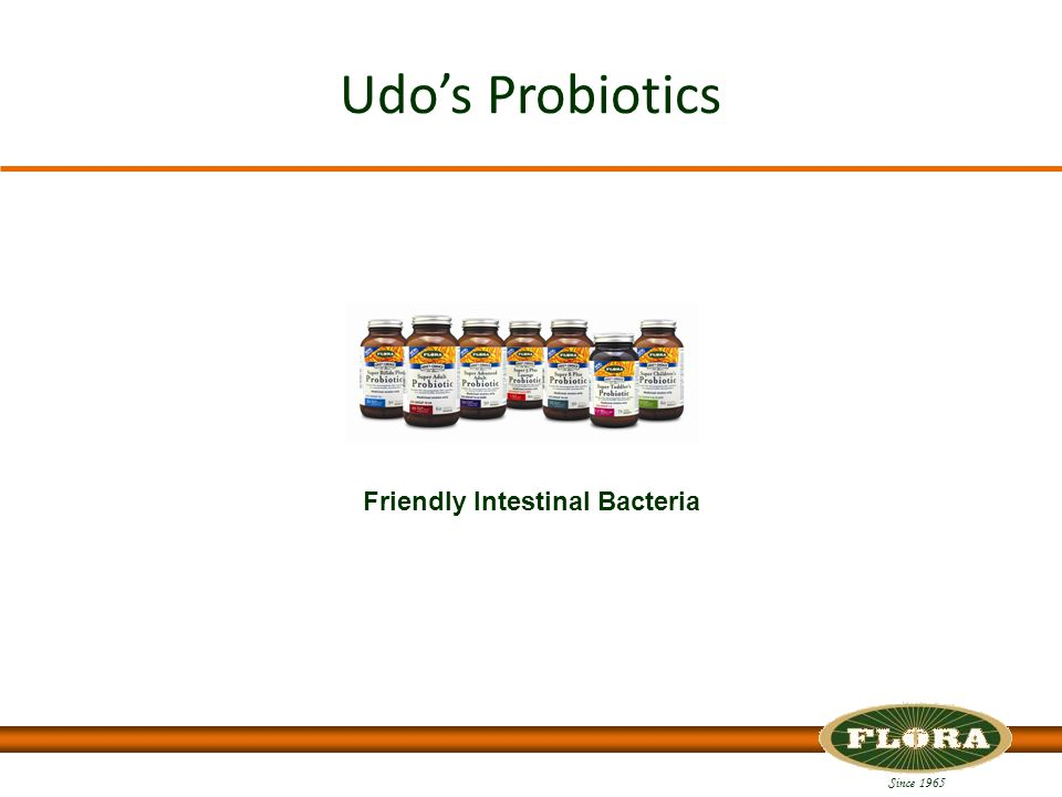 Since 1965 Udo's Choice Probiotics Features of Differentiation Human origin strains with natural compatibility and adaptation to human intestinal environment for beneficial symbiotic survival and growth Allergen free –potato starch excipient Vegetal-capsules with lower internal moisture content (- 10%) assures longer bacterial survival and higher potency Udo's probiotic strains double in population every 15min