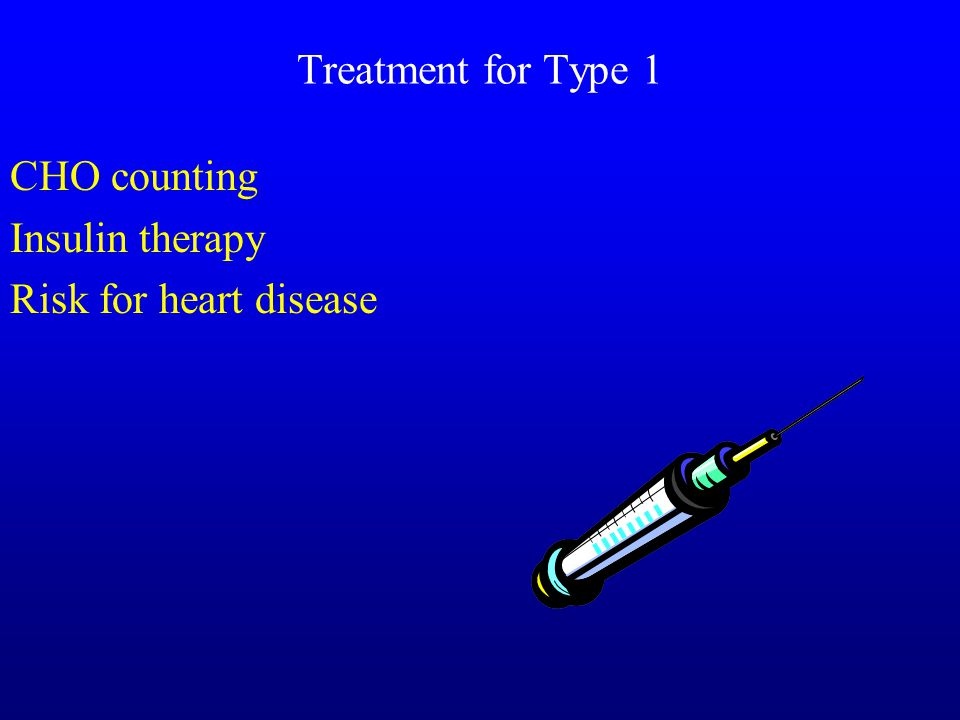 Treatment for Type 1 CHO counting Insulin therapy Risk for heart disease
