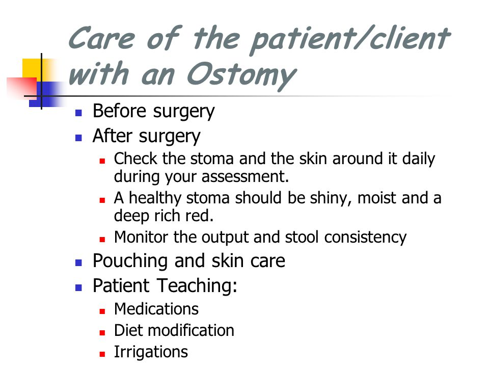 Care of the patient/client with an Ostomy Before surgery After surgery Check the stoma and the skin around it daily during your assessment. A healthy