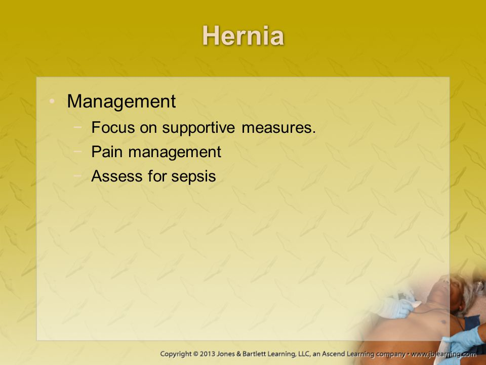 Hernia Management −Focus on supportive measures. −Pain management −Assess for sepsis
