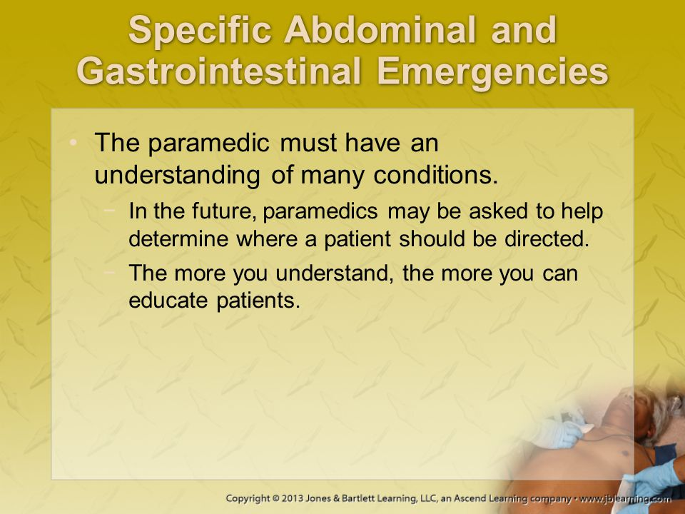Specific Abdominal and Gastrointestinal Emergencies The paramedic must have an understanding of many conditions. −In the future, paramedics may be ask