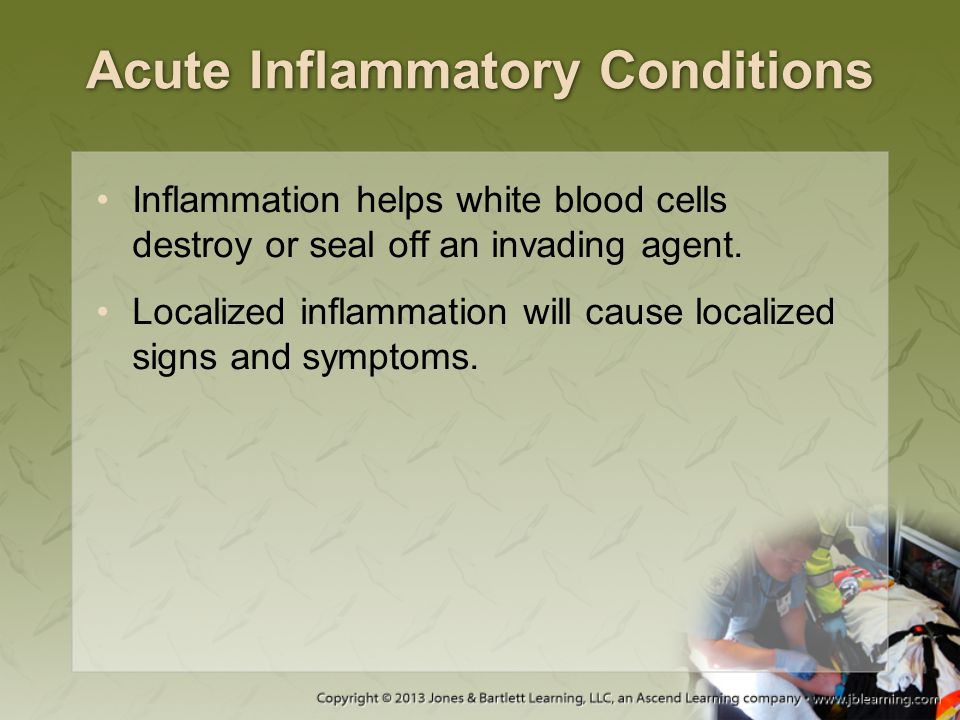 Acute Inflammatory Conditions Inflammation helps white blood cells destroy or seal off an invading agent. Localized inflammation will cause localized