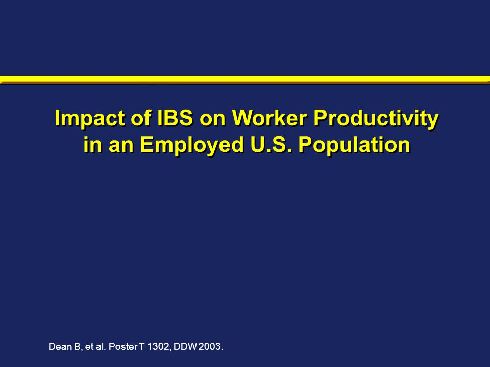Impact of IBS on Worker Productivity in an Employed U.S. Population Dean B, et al. Poster T 1302, DDW 2003.