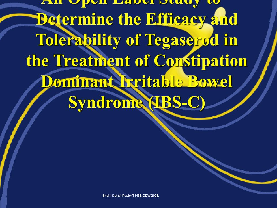 An Open Label Study to Determine the Efficacy and Tolerability of Tegaserod in the Treatment of Constipation Dominant Irritable Bowel Syndrome (IBS-C) Shah, S et al.
