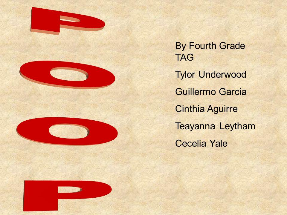By Fourth Grade TAG Tylor Underwood Guillermo Garcia Cinthia Aguirre Teayanna Leytham Cecelia Yale