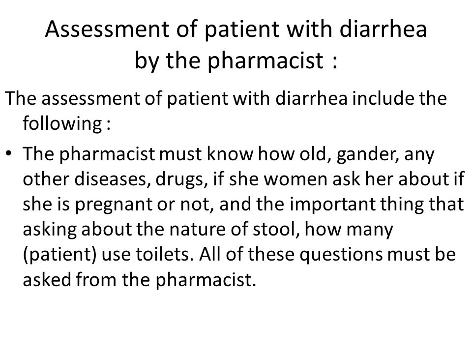 Assessment of patient with diarrhea by the pharmacist : The assessment of patient with diarrhea include the following : The pharmacist must know how o