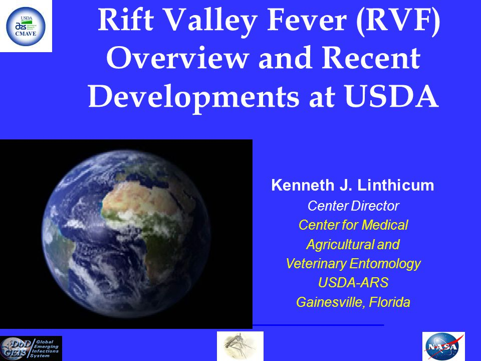 Kenneth J. Linthicum Center Director Center for Medical Agricultural and Veterinary Entomology USDA-ARS Gainesville, Florida Rift Valley Fever (RVF) O